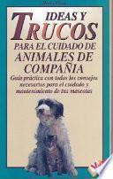 Libro de Ideas Y Trucos Para El Cuidado De Animales De Compania