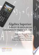 Libro de Álgebra Superior: Solución De Ejercicios Con Calculadora Ti Nspire Cx Cas