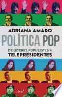 Libro de Política Pop De Líderes Populistas A Telepresidentes