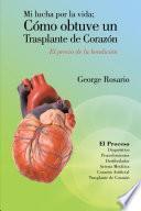 Libro de Mi Lucha Por La Vida; CÓmo Obtuve Un Trasplante De CorazÓn