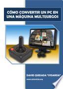 Libro de Cómo Convertir Un Pc En Una Máquina Multijuegos