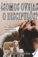 Libro de ¿somos Ovejas O Discípulos?