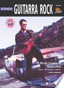 Libro de Guitarra Rock Intermedio: Intermediate Rock Guitar (spanish Language Edition), Book & Cd