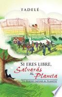 Libro de Si Eres Libre, Salvarás Al Planeta