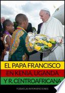Libro de El Papa Francisco En Kenia, Uganda Y República Centroafricana