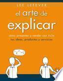 Libro de El Arte De Explicar. Cómo Presentar Y Vender Con éxito Tus Ideas, Productos Y Servicios