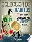 Libro de Colección De Hábitos. 97 Pequeños Cambios De Vida Que Toman 5 Minutos O Menos.