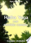 Libro de Hatha Yoga Con Sentido Común: Consejos Olvidados