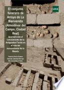 Libro de El Conjunto Funerario De Arroyo De La Bienvenida. (almodovar Del Campo. Ciudad Real) Aportaciones Al Conocimiento De La Antiguedad TardÍa En El Reborde Suroccidental De La Meseta