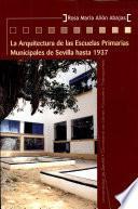 Libro de La Arquitectura De Las Escuelas Primarias Municipales De Sevilla Hasta 1937