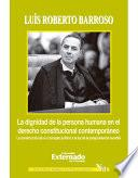 Libro de La Dignidad De La Persona Humana En El Derecho Constitucional Contemporáneo. La Construcción De Un Concepto Jurídico A La Luz De La Jurisprudencia Mundial