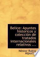 Libro de Belice: Apuntes Historicos Y Coleccia3n De Tratados Internacionales Relativos … (large Print Edition)