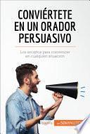 Libro de Conviértete En Un Orador Persuasivo