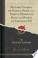 Libro de Historia General De Espan~a Desde Los Tiempos Primitivos Hasta La Muerte De Fernando Vii (classic Reprint)