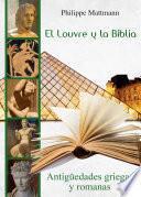 Libro de El Louvre Y La Biblia. Antigüedades Griegas Y Romanas