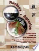 Libro de Núcleos Agrarios. Tabulados Básicos Por Municipio. Programa De Certificación De Derechos Ejidales Y Titulación De Solares. Procede. 1992 1999. Tamaulipas