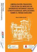 Libro de Liberalización Financiera Y Disciplina De Mercado En Diferentes Entornos Legales E Institucionales. Implicaciones Sobre El Riesgo Bancario