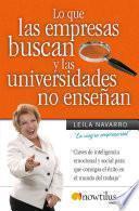 Libro de Lo Que Las Empresas Buscan Y Las Universidades No Enseñan