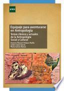 Libro de Equipaje Para Aventurarse En Antropología. Temas Clásicos Y Actuales De La Antropología Social Y Cultural