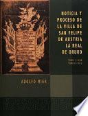 Libro de Noticia Y Proceso De La Villa De San Felipe De Austria. La Real De Oruro