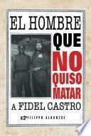 Libro de El Hombre Que No Quiso Matar A Fidel Castro