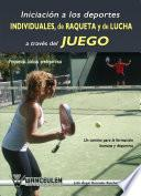 Libro de Iniciación A Los Deportes Individuales, De Raqueta Y De Lucha, A Través Del Juego