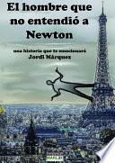 Libro de El Hombre Que No Entendió A Newton