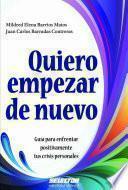 Libro de Quiero Empezar De Nuevo. Guía Para Enfrentar Positivamente Tus Crisis Personales