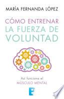 Libro de Cómo Entrenar La Fuerza De Voluntad