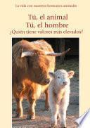 Libro de Tú, El Animal. Tú El Hombre. ¿quién Tiene Valores Más Elevados?