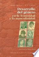 Libro de Desarrollo Del Género En La Feminidad Y La Masculinidad