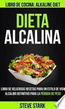 Libro de Dieta Alcalina: Libro De Deliciosas Recetas Para Un Estilo De Vida Alcalino Definitivo Para La Pérdida De Peso (libro De Cocina: Alkaline Diet)