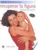 Libro de Plan De 10 Semanas Para Recuperar La Figura Despues Del Parto/back In Shape, The 10 Week Post Baby Recovery Plan
