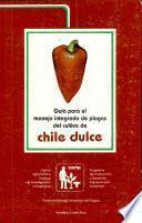 Libro de Guía Para El Manejo Integrado De Plagas Del Cultivo De Chile Dulce