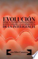 Libro de EvoluciÓn Desde El Estado FantasmagÓrico, Hasta Llegar A La Conquista, De La Inteligencia