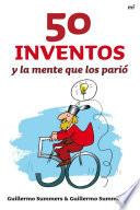 Libro de 50 Inventos Y La Mente Que Los Parió