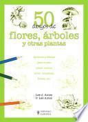 Libro de 50 Dibujos De Flores, árboles Y Otras Plantas