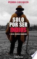 Libro de Solo Por Ser Indios Y Otras Crónicas Mapuches