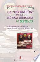 Libro de La Invención De La Música Indígena De México