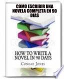 Libro de Cómo Escribir Una Novela Completa En 90 Días.