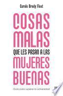 Libro de Cosas Malas Que Les Pasan A Las Mujeres Buenas