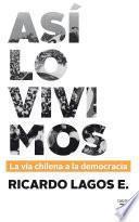 Libro de Así Lo Vivimos. La Vía Chilena A La Democracia