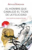 Libro de El Hombre Que Cabalgó El Tigre De La Felicidad