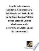 Libro de Ley De La Economía Solidaria, Reglamentaria Del Párrafo Del Artículo 25 De La Constitución Política De Los Estados Unidos Mexicanos, En Lo Referente Al Sector Social De La Economía