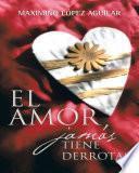 Libro de El Amor Jamás Tiene Derrotas