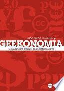 Libro de Geekonomía: Un Radar Para Producir En El Postdigitalismo