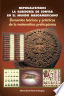 Libro de Nepoualtzitzin: La Sabiduría De Contar En El Mundo Mesoamericano