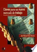 Libro de Claves Para Un Nuevo Mercado De Trabajo. Una Aplicación A La Unión Europea