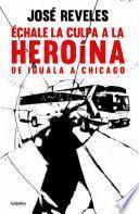 Libro de Échale La Culpa A La Heroína