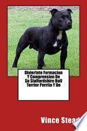 Libro de Diviertete Formacion Y Comprension De Su Staffordshire Bull Terrier Perrito Y De